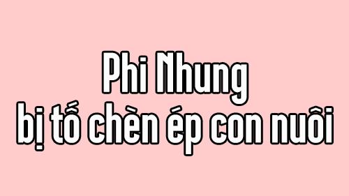 Phi Nhung bị tố chèn ép con nuôi